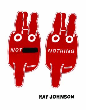 Not Nothing: Selected Writings by Ray Johnson, 1954-1994