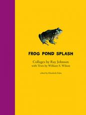 Frog Pond Splash Collages by Ray Johnson with Texts by William S. Wilson