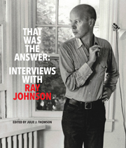 That Was the Answer Interviews with Ray Johnson